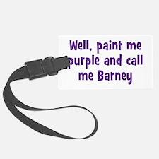 Call me Barney Luggage Tag