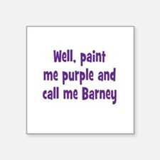 "Call me Barney Square Sticker 3"" x 3"""