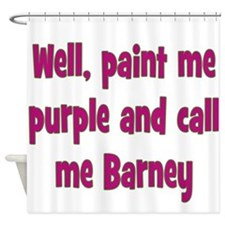 Call me Barney Shower Curtain