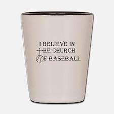 I believe in the church of baseball. Shot Glass