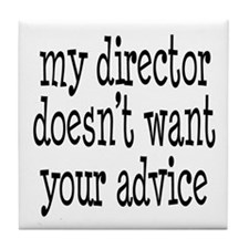 My Director Doesn't Want Your Advice Tile Coaster