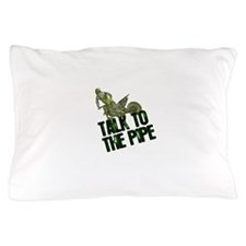 Talktothepipe copy.png Pillow Case