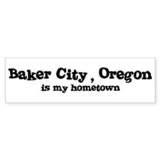 Baker City - Hometown Bumper Bumper Sticker