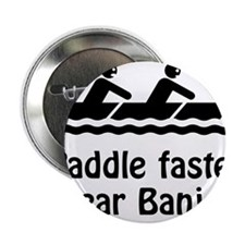 """Paddle Faster I hear Banjos! 2.25"""" Button"""