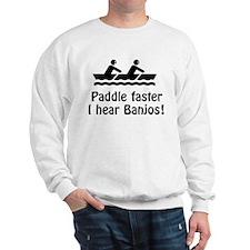 Paddle Faster I hear Banjos! Sweatshirt