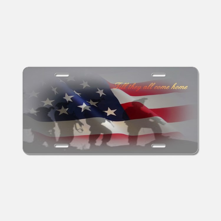 Till they all come home 2 Aluminum License Plate