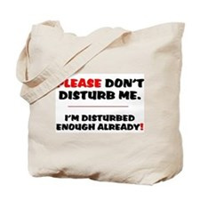 PLEASE DONT DISTURB ME - IM DISTURBED ENOUGH ALREA