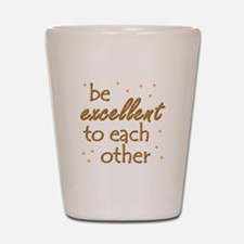 Be Excellent Shot Glass
