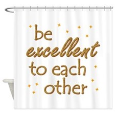 be-excellent3-11x11.png Shower Curtain