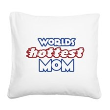 Worlds HOTTEST MOM Square Canvas Pillow
