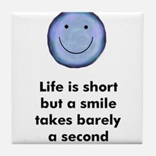 Life is short but a smile tak Tile Coaster