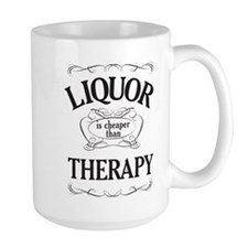 LIQUOR is cheaper than THERAPY Mug