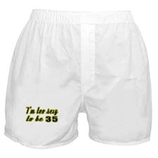 I'm too sexy to be 35 Boxer Shorts