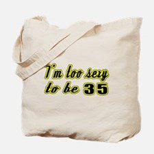 I'm too sexy to be 35 Tote Bag