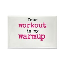 Your workout is my warmup Rectangle Magnet