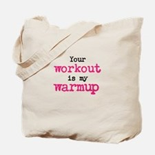 Your workout is my warmup Tote Bag