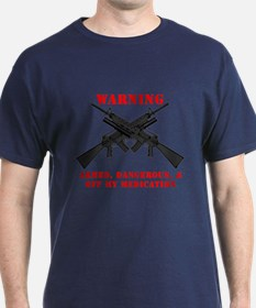 Armed, Dangerous, & Off my Meds T-Shirt