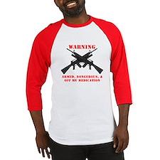 Armed, Dangerous, & Off my Meds Baseball Jersey