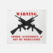 Armed, Dangerous, & Off my Meds Throw Blanket