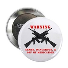 "Armed, Dangerous, & Off my Meds 2.25"" Button"