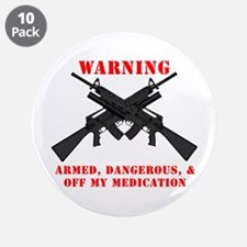 """Armed, Dangerous, & Off my Meds 3.5"""" Button (10 pa"""