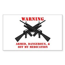 Armed, Dangerous, & Off my Meds Decal