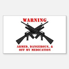 Armed, Dangerous, & Off my Meds Decal