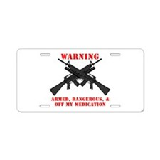 Armed, Dangerous, & Off my Meds Aluminum License P