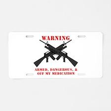 Armed, Dangerous, & Off my Meds Aluminum License P