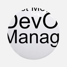 Trust Me, I'm A DevOps Manager Round Ornament