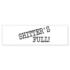 Shitters Full Bumper Bumper Bumper Sticker