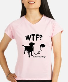 WTF Unchain Your Dog Peformance Dry T-Shirt