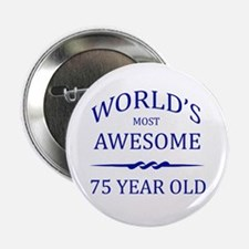 """World's Most Awesome 75 Year Old 2.25"""" Button"""