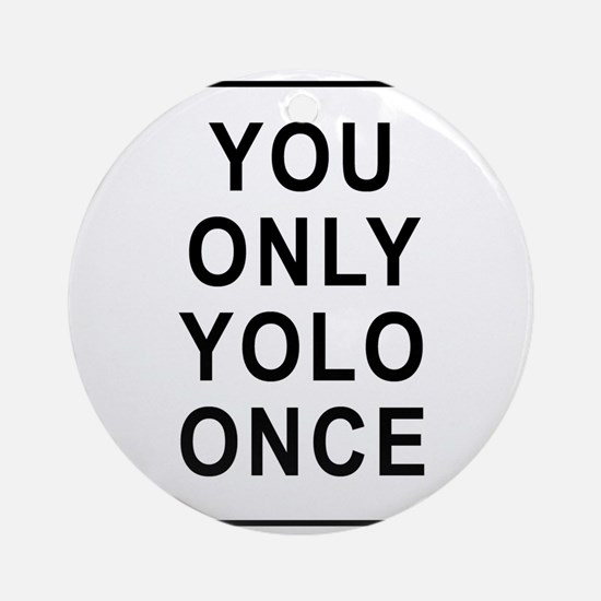 You Only Yolo Once Ornament (Round)