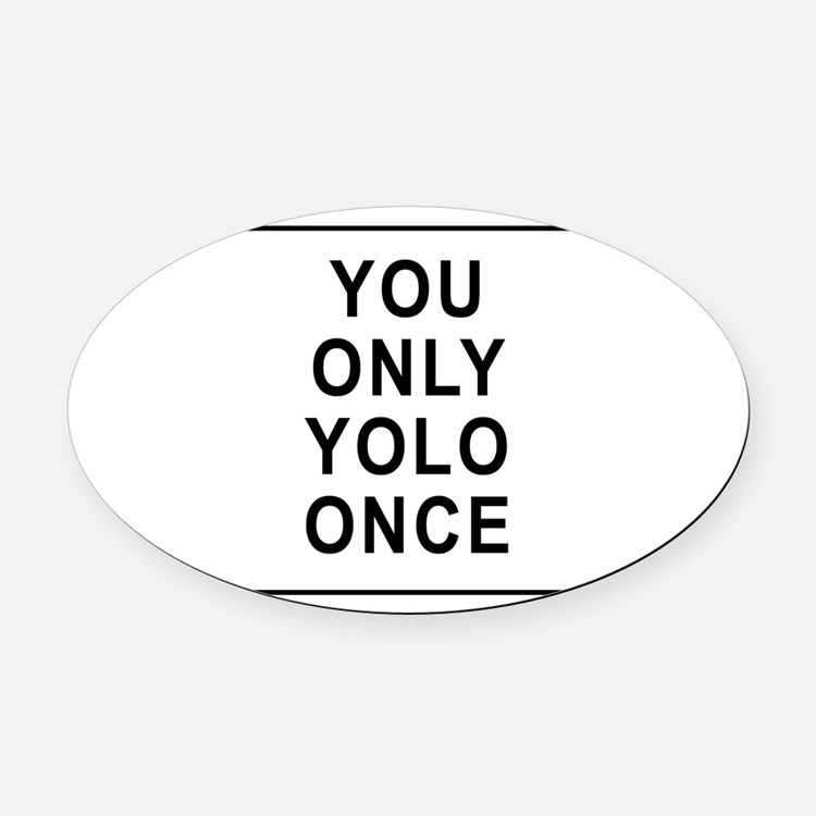 You Only Yolo Once Oval Car Magnet