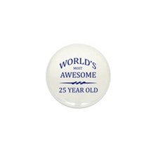World's Most Awesome 25 Year Old Mini Button (10 p