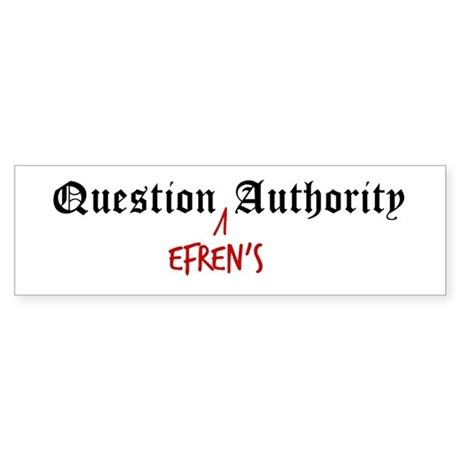 Question Efren Authority Bumper Sticker