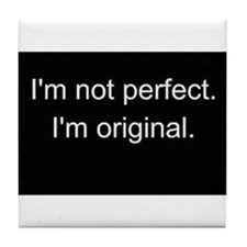 I'm not Perfect, I'm Original Tile Coaster