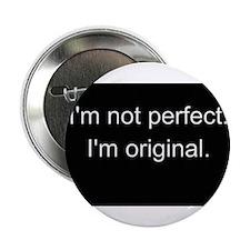 """I'm not Perfect, I'm Original 2.25"""" Button"""