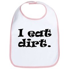 I Eat Dirt Bib