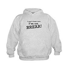 I Can't Hear You. I'm on Break! Hoodie