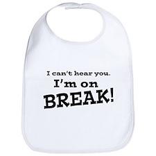I Can't Hear You. I'm on Break! Bib