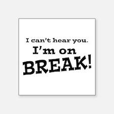 "I Can't Hear You. I'm on Break! Square Sticker 3"""