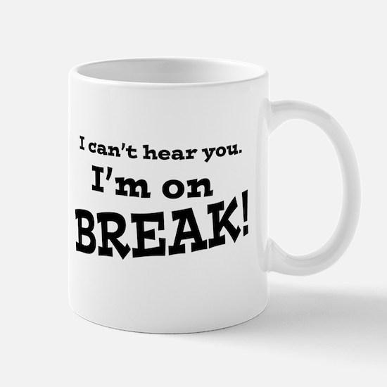 I Can't Hear You. I'm on Break! Mug