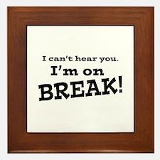 I Can't Hear You. I'm on Break! Framed Tile