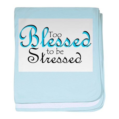 Too Blessed to be Stressed baby blanket