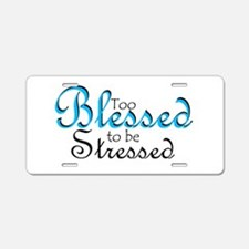 Too Blessed to be Stressed Aluminum License Plate