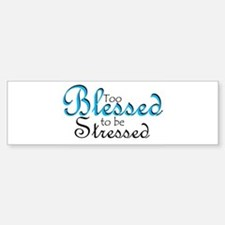 Too Blessed to be Stressed Bumper Bumper Bumper Sticker