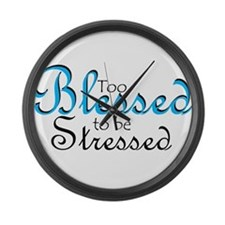 Too Blessed to be Stressed Large Wall Clock