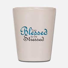 Too Blessed to be Stressed Shot Glass